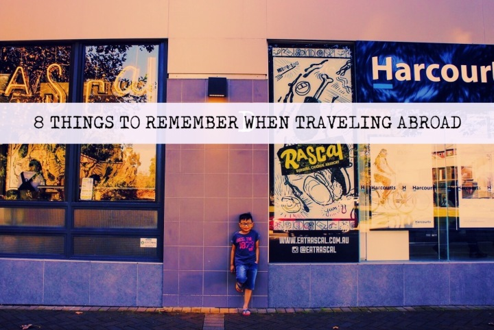 8 Things to Remember When TravelingAbroad